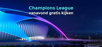 Champions League vanavond gratis kijken