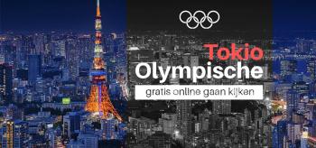 Tokio olympische spelen 2021 hoe kun je gratis online gaan kijken